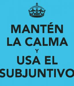manten-la-calma-y-usa-el-subjuntivo